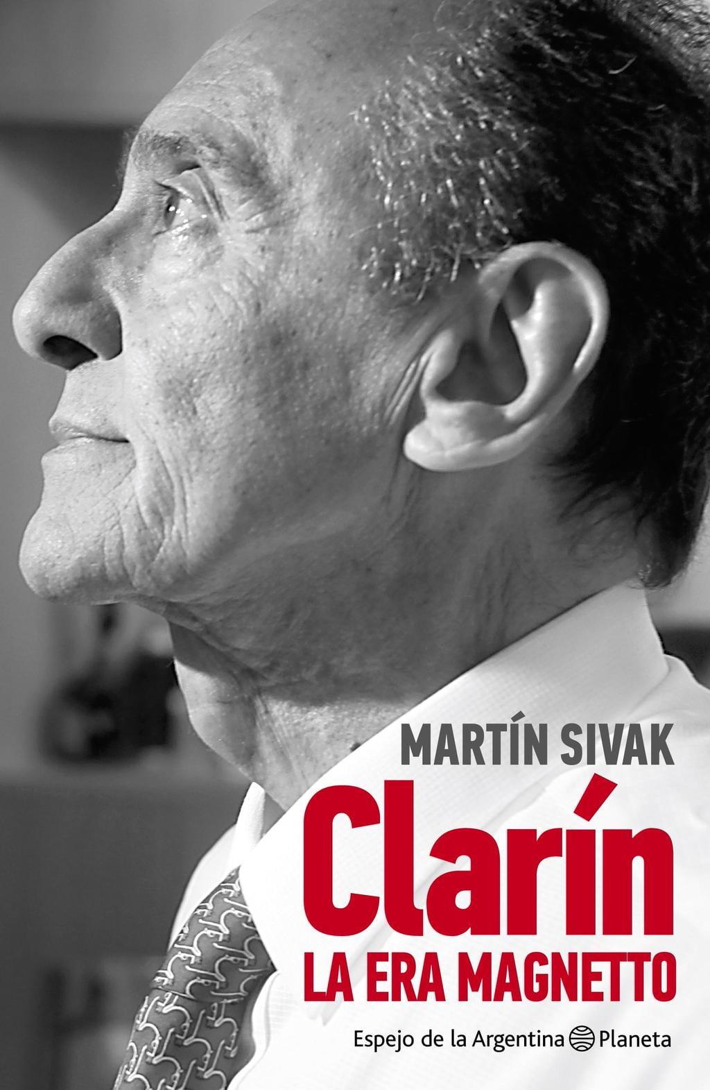 Clarín, la era Magnetto; libro base para entender los medios y el periodismo argentinos